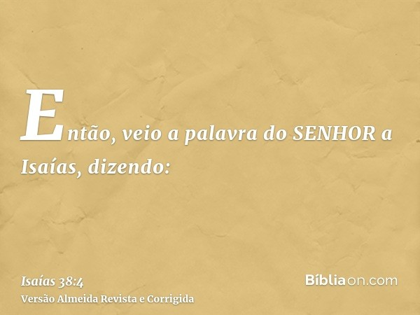 Então, veio a palavra do SENHOR a Isaías, dizendo: