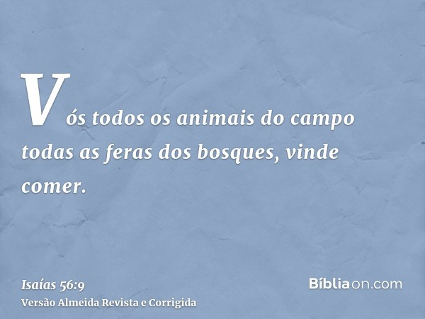 Vós todos os animais do campo todas as feras dos bosques, vinde comer.