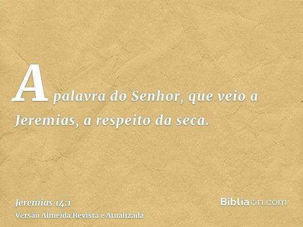 A palavra do Senhor, que veio a Jeremias, a respeito da seca.