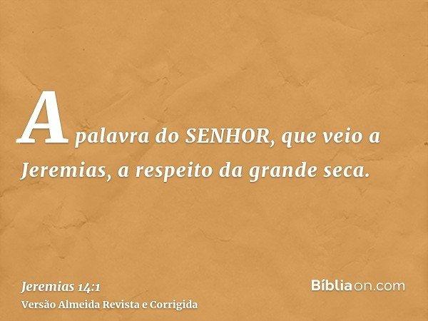 A palavra do SENHOR, que veio a Jeremias, a respeito da grande seca.