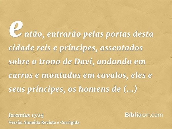 então, entrarão pelas portas desta cidade reis e príncipes, assentados sobre o trono de Davi, andando em carros e montados em cavalos, eles e seus príncipes, os