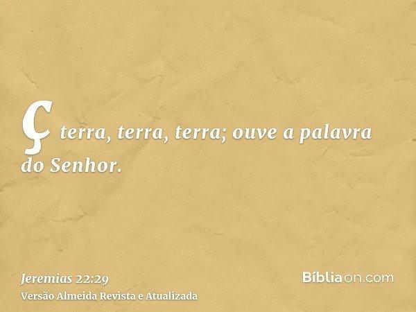 ç terra, terra, terra; ouve a palavra do Senhor.