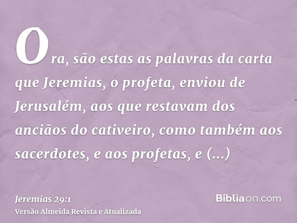 Ora, são estas as palavras da carta que Jeremias, o profeta, enviou de Jerusalém, aos que restavam dos anciãos do cativeiro, como também aos sacerdotes, e aos p