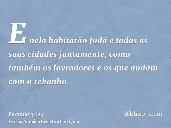 E nela habitarão Judá e todas as suas cidades juntamente, como também os lavradores e os que andam com o rebanho.