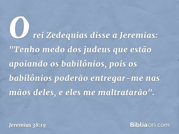 O rei Zedequias disse a Jeremias: