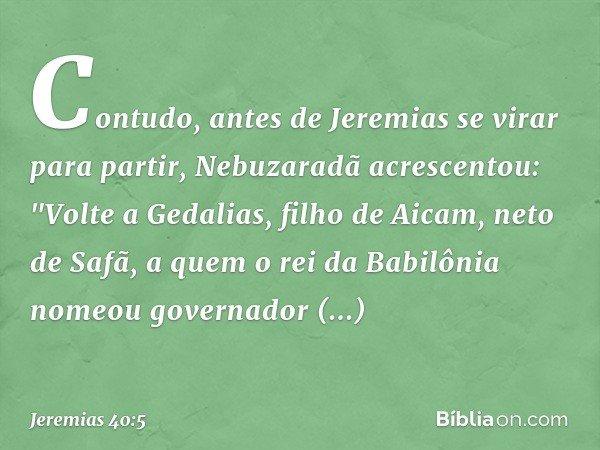 Contudo, antes de Jeremias se virar para partir, Nebuzaradã acrescentou: