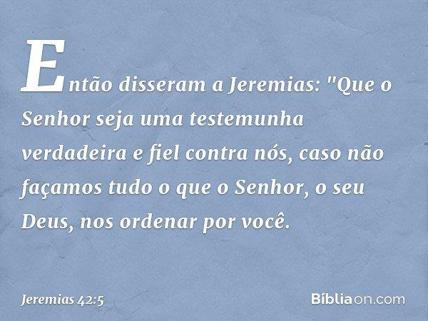 Então disseram a Jeremias: