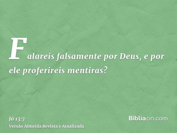 Falareis falsamente por Deus, e por ele proferireis mentiras?