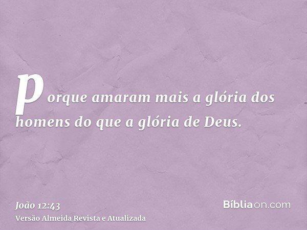 porque amaram mais a glória dos homens do que a glória de Deus.