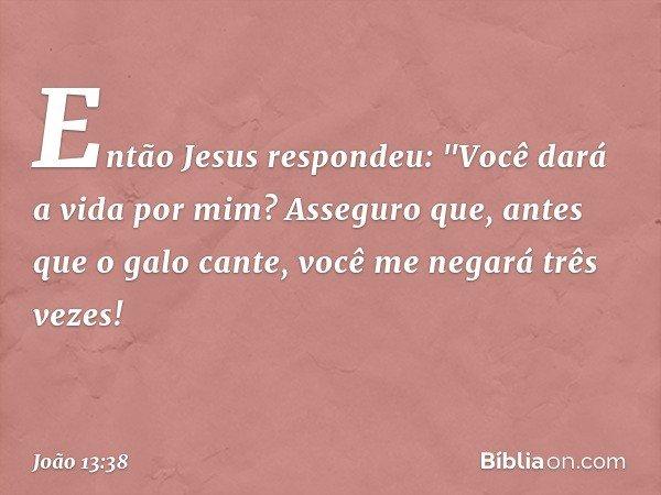 Então Jesus respondeu: