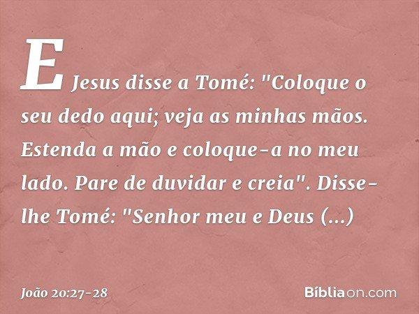 E Jesus disse a Tomé: