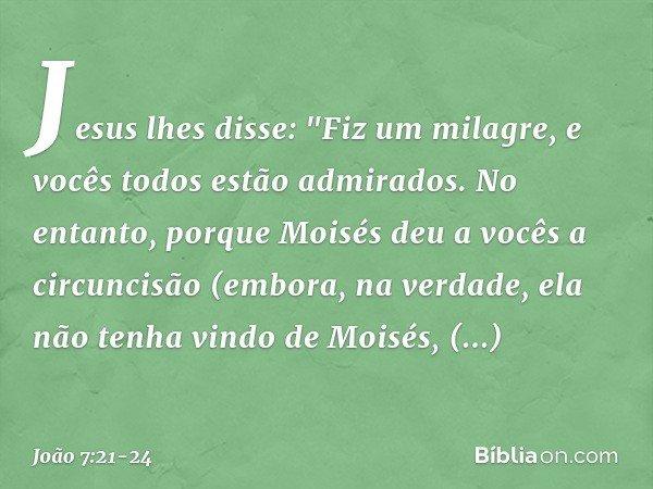 """Jesus lhes disse: """"Fiz um milagre, e vocês todos estão admirados. No entanto, porque Moisés deu a vocês a circuncisão (embora, na verdade, ela não tenha vindo d"""