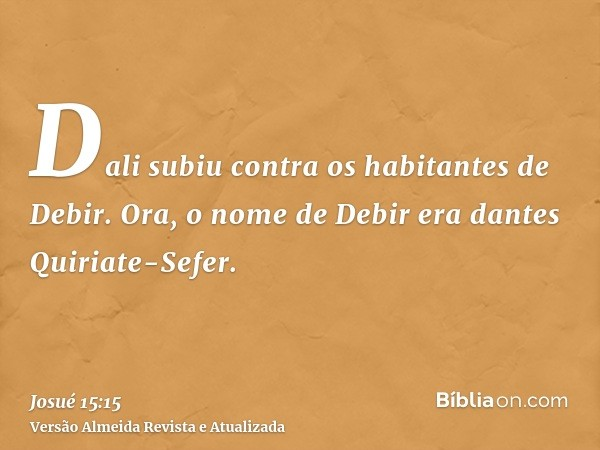 Dali subiu contra os habitantes de Debir. Ora, o nome de Debir era dantes Quiriate-Sefer.
