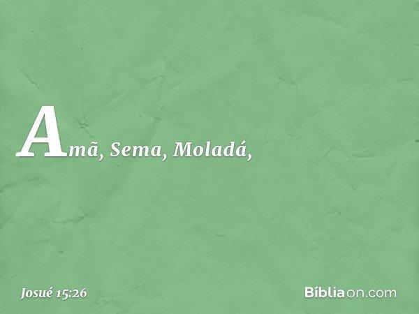 Amã, Sema, Moladá, -- Josué 15:26
