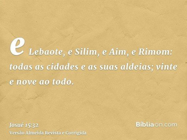 e Lebaote, e Silim, e Aim, e Rimom: todas as cidades e as suas aldeias; vinte e nove ao todo.