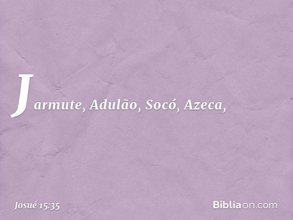 Jarmute, Adulão, Socó, Azeca, -- Josué 15:35