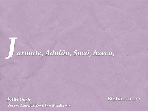Jarmute, Adulão, Socó, Azeca,