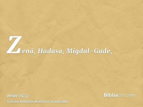 Zenã, Hadasa, Migdal-Gade,