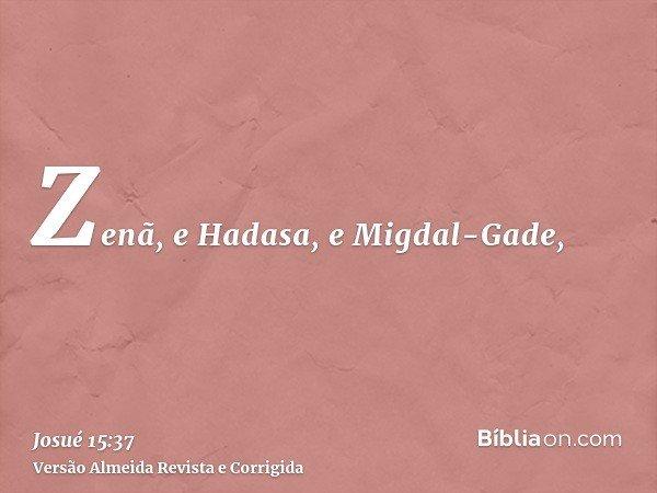 Zenã, e Hadasa, e Migdal-Gade,