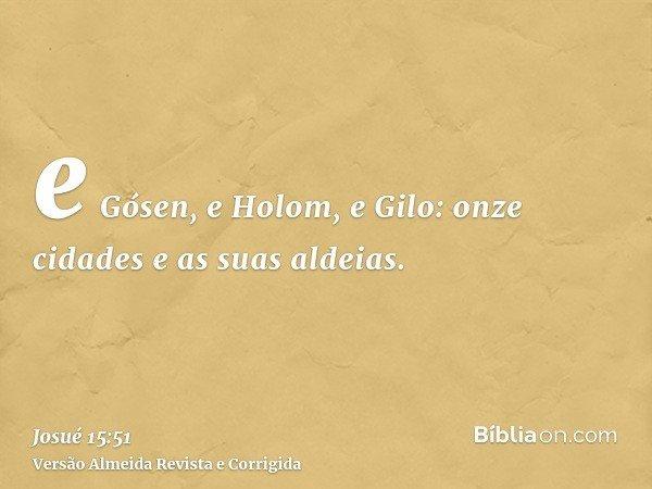 e Gósen, e Holom, e Gilo: onze cidades e as suas aldeias.