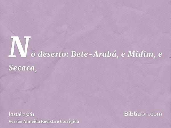 No deserto: Bete-Arabá, e Midim, e Secaca,