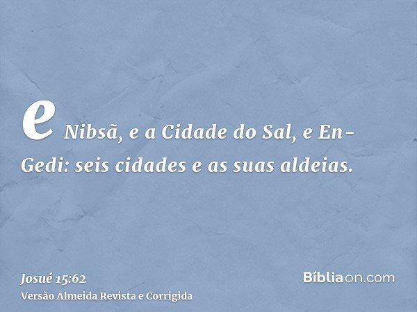 e Nibsã, e a Cidade do Sal, e En-Gedi: seis cidades e as suas aldeias.