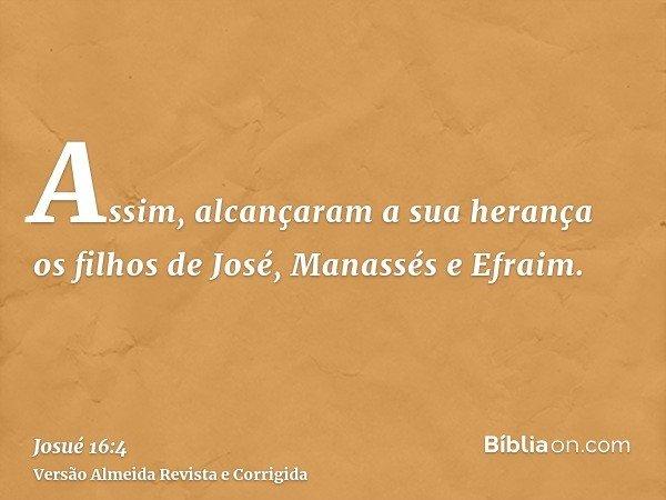 Assim, alcançaram a sua herança os filhos de José, Manassés e Efraim.
