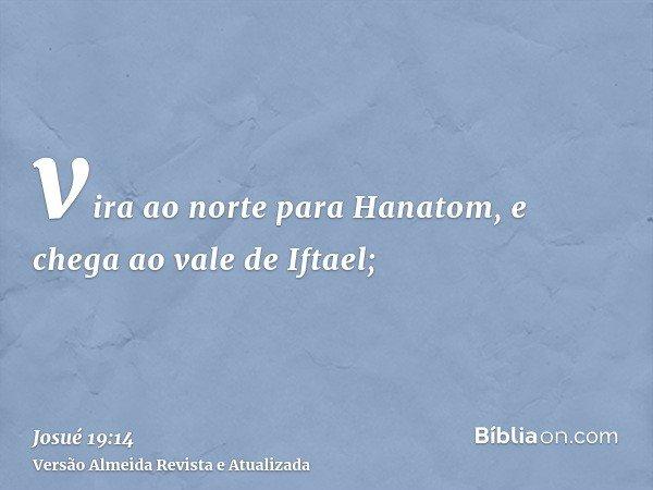 vira ao norte para Hanatom, e chega ao vale de Iftael;