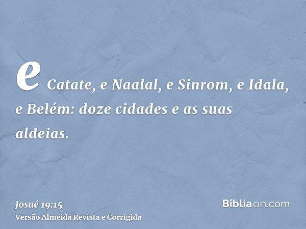 e Catate, e Naalal, e Sinrom, e Idala, e Belém: doze cidades e as suas aldeias.