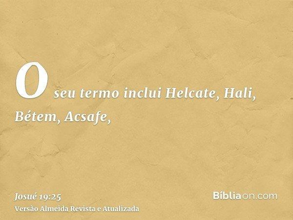 O seu termo inclui Helcate, Hali, Bétem, Acsafe,