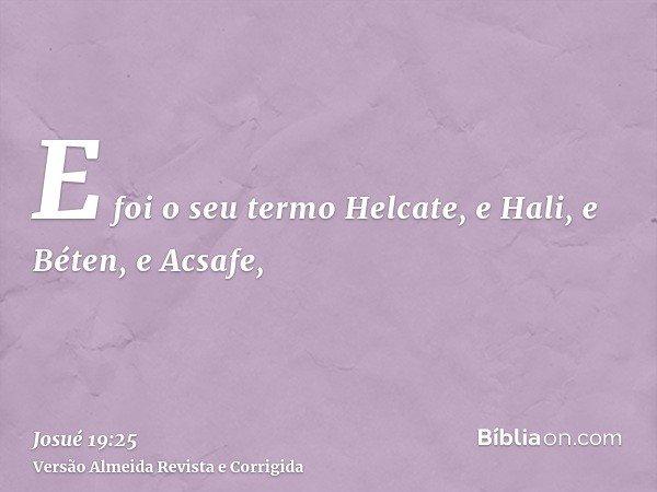 E foi o seu termo Helcate, e Hali, e Béten, e Acsafe,