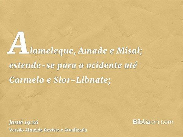 Alameleque, Amade e Misal; estende-se para o ocidente até Carmelo e Sior-Libnate;