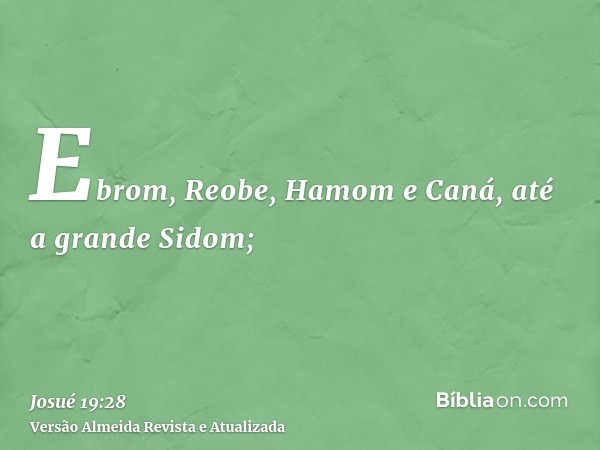 Ebrom, Reobe, Hamom e Caná, até a grande Sidom;