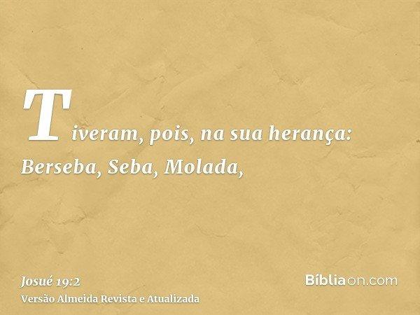 Tiveram, pois, na sua herança: Berseba, Seba, Molada,