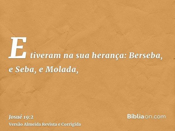 E tiveram na sua herança: Berseba, e Seba, e Molada,