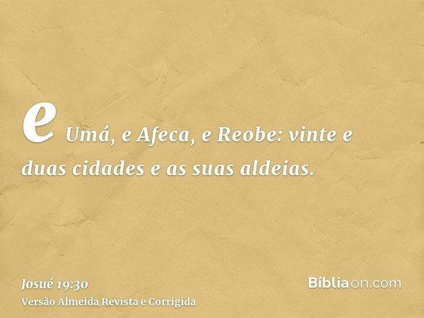 e Umá, e Afeca, e Reobe: vinte e duas cidades e as suas aldeias.