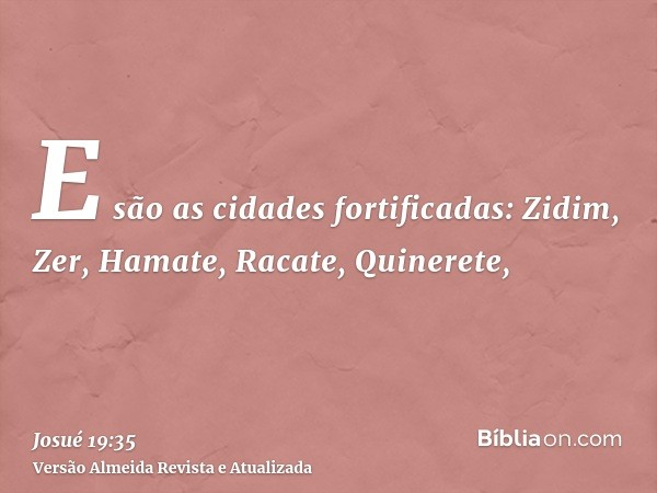 E são as cidades fortificadas: Zidim, Zer, Hamate, Racate, Quinerete,