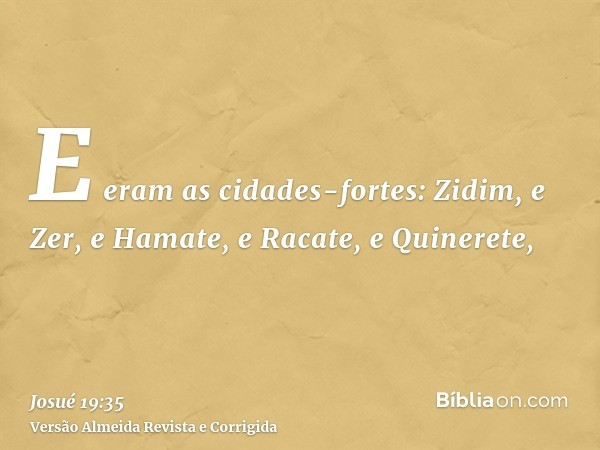 E eram as cidades-fortes: Zidim, e Zer, e Hamate, e Racate, e Quinerete,