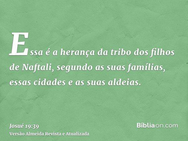 Essa é a herança da tribo dos filhos de Naftali, segundo as suas famílias, essas cidades e as suas aldeias.