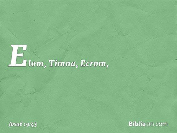 Elom, Timna, Ecrom, -- Josué 19:43