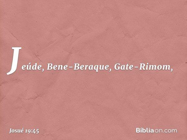 Jeúde, Bene-Beraque, Gate-Rimom, -- Josué 19:45