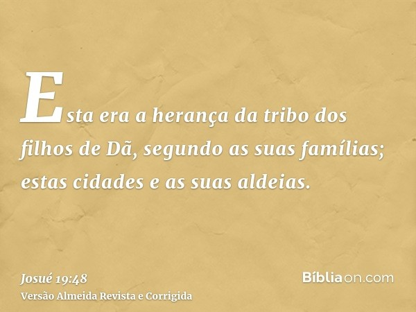 Esta era a herança da tribo dos filhos de Dã, segundo as suas famílias; estas cidades e as suas aldeias.