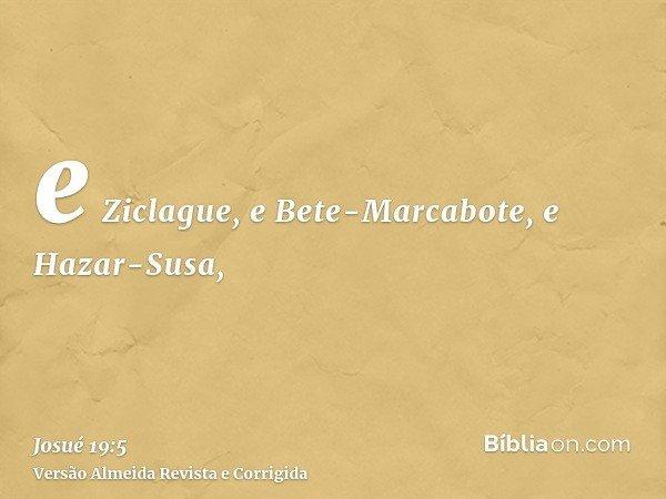 e Ziclague, e Bete-Marcabote, e Hazar-Susa,