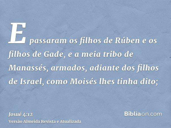 E passaram os filhos de Rúben e os filhos de Gade, e a meia tribo de Manassés, armados, adiante dos filhos de Israel, como Moisés lhes tinha dito;
