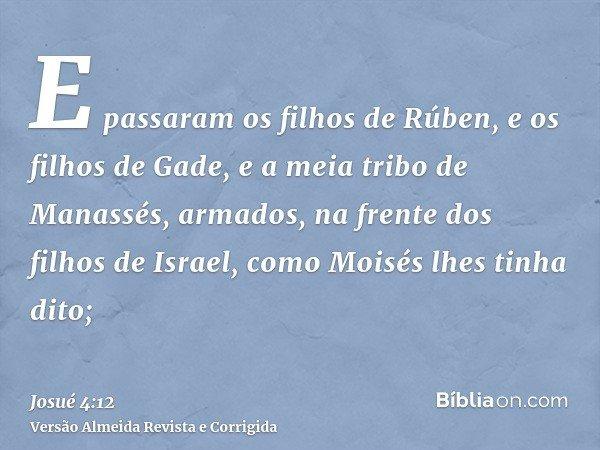 E passaram os filhos de Rúben, e os filhos de Gade, e a meia tribo de Manassés, armados, na frente dos filhos de Israel, como Moisés lhes tinha dito;