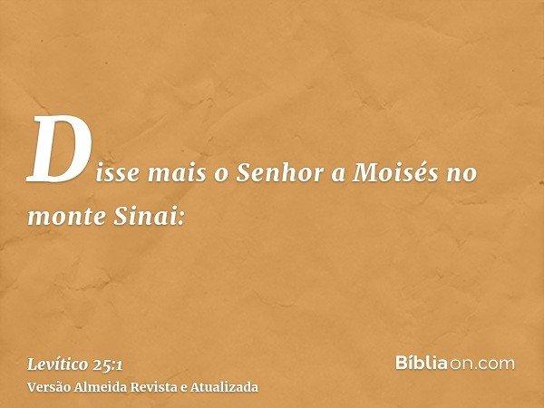 Disse mais o Senhor a Moisés no monte Sinai: