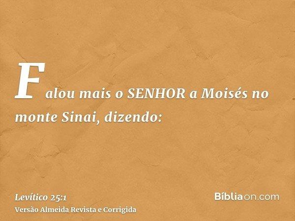 Falou mais o SENHOR a Moisés no monte Sinai, dizendo: