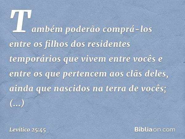 Também poderão comprá-los entre os filhos dos residentes temporários que vivem entre vocês e entre os que pertencem aos clãs deles, ainda que nascidos na terra