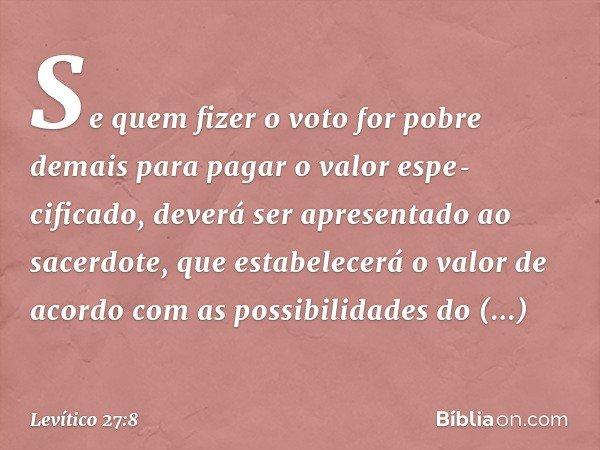 Se quem fizer o voto for pobre demais para pagar o valor especificado, deverá ser apresentado ao sacerdote, que estabelecerá o valor de acordo com as possibili