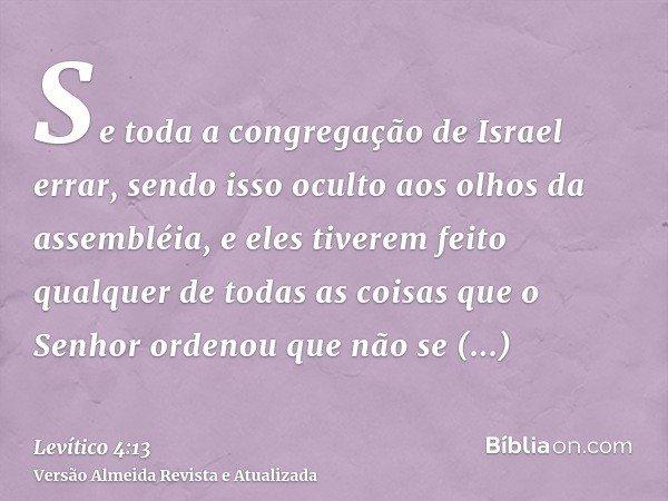 Se toda a congregação de Israel errar, sendo isso oculto aos olhos da assembléia, e eles tiverem feito qualquer de todas as coisas que o Senhor ordenou que não